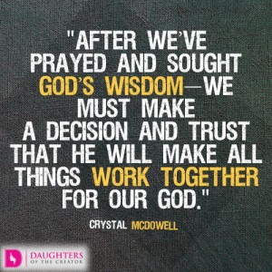 After-we've-prayed-and-sought-God's-wisdom—we-must-make-a-decision-and-trust-that-He-will-make-all-things-work-together-for-our-God