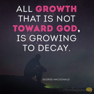 All-growth-that-is-not-toward-God-is-growing-to-decay2