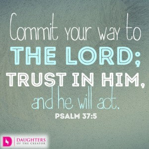Commit-your-way-to-the-LORD-trust-in-him-and-he-will-act.