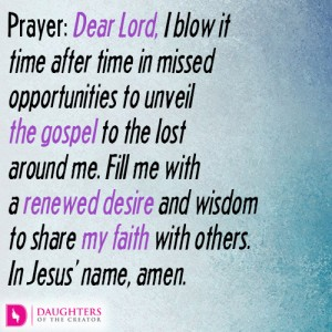 Dear-Lord-I-blow-it-time-after-time-in-missed-opportunities-to-unveil-the-gospel-to-the-lost-around-me.