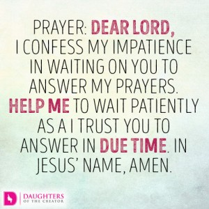 Dear-Lord-I-confess-my-impatience-in-waiting-on-You-to-answer-my-prayers.