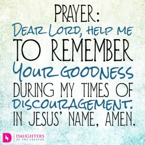 Dear-Lord-help-me-to-remember-Your-goodness-during-my-times-of-discouragement.-In-Jesus'-name-amen.