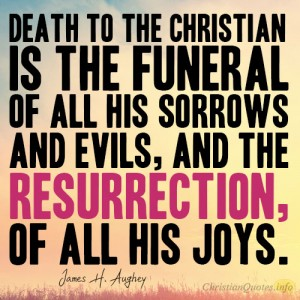 Death-to-the-Christian-is-the-funeral-of-all-his-sorrows-and-evils-and-the-resurrection-of-all-his-joy