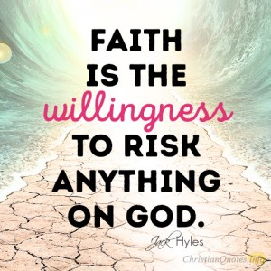 Faith-is-the-willingness-to-risk-anything-on-God4