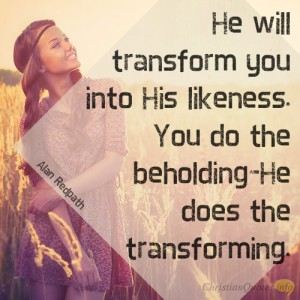 He-will-transform-you-into-His-likeness.-You-do-the-beholding–He-does-the-transforming