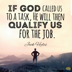 If-God-called-us-to-a-task-He-will-then-qualify-us-for-the-job2