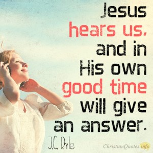 Jesus-hears-us-and-in-His-own-good-time-will-give-an-answer2