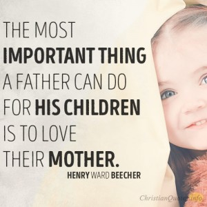 The-most-important-thing-a-father-can-do-for-his-children-is-to-love-their-mother2