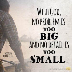 With-God-no-problem-is-too-big-and-no-detail-is-too-small3