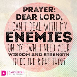 dear-lord-i-cant-deal-with-my-enemies-on-my-own-i-need-your-wisdom-and-strength-to-do-the-right-thing
