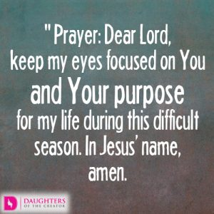 dear-lord-keep-my-eyes-focused-on-you-and-your-purpose-for-my-life-during-this-difficult-season-in-jesus-name-amen