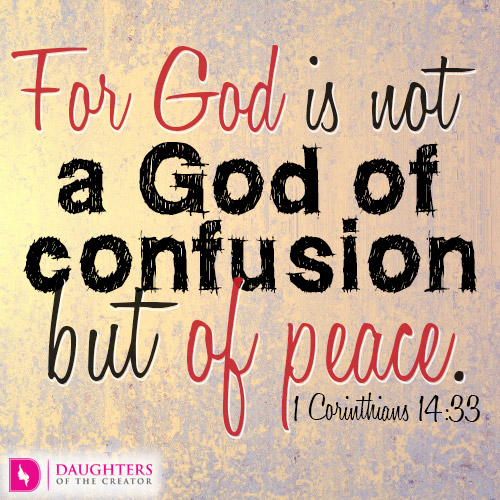 FOR GOD IS NOT A GOD OF CONFUSION BUT OF PEACE.