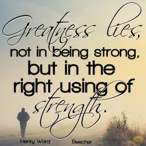 greatness-lies-not-in-being-strong-but-in-the-right-using-of-strength