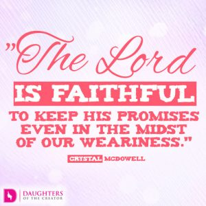 the-lord-is-faithful-to-keep-his-promises-even-in-the-midst-of-our-weariness