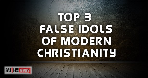 Top 3 False Idols Of Modern Christianity