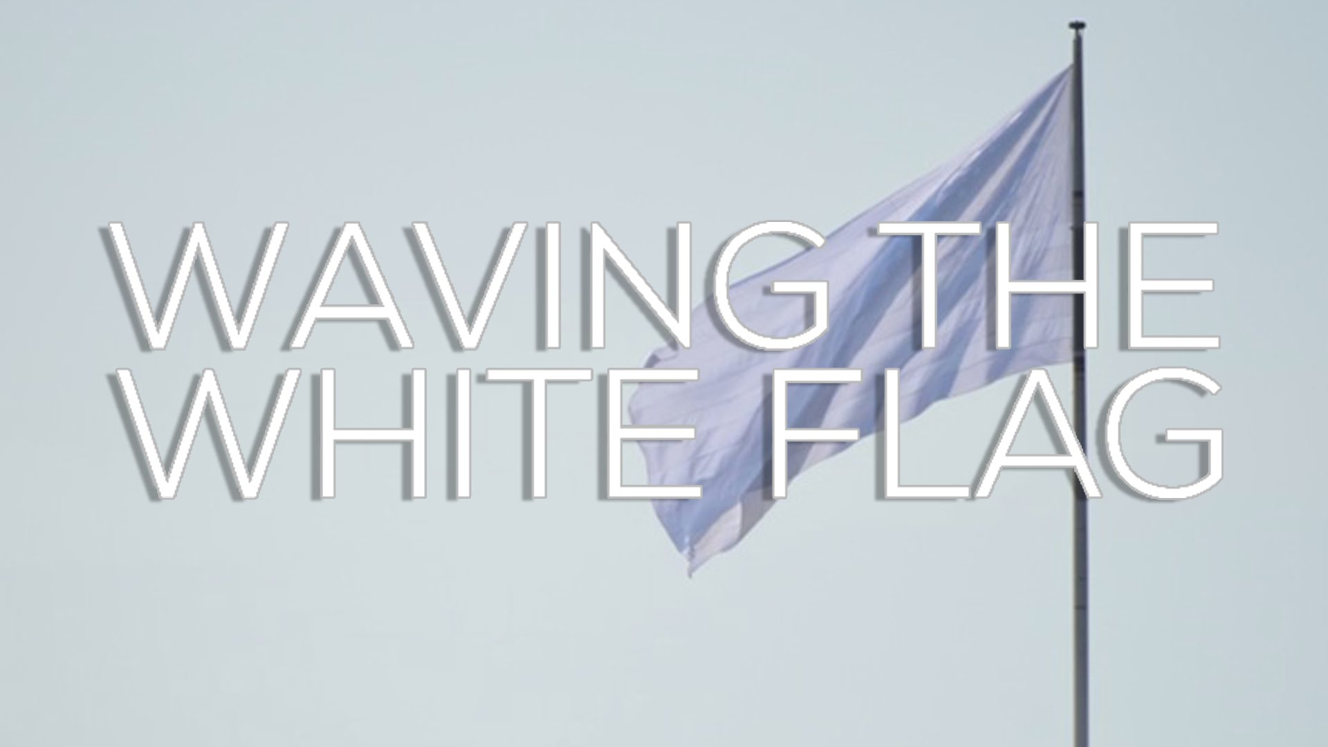 Hold Up Your White Flag